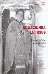 Rugaciunea lui Iisus dupa Spovedaniile pelerinului rus
