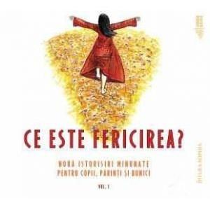 CD - Ce este fericirea? - Noua istorisiri minunate pentru copii, parinti si bunici. Vol. 1