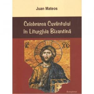 Celebrarea Cuvantului in Liturghia Bizantina. Ed. a II-a revazuta