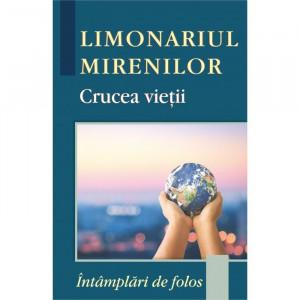 Limonariul mirenilor - Crucea vieții. Întâmplări de folos