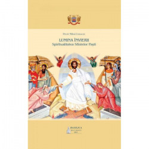 Lumina Invierii: Spiritualitatea Sfintelor Pasti