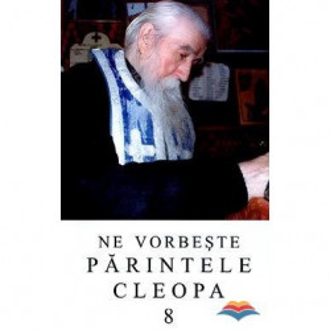 Ne vorbeste Parintele Cleopa - Volumul 8