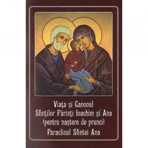 Viata si Canonul Sfintilor Parinti Ioachim si Ana (pentru nastere de prunci). Paraclisul Sfintei Ana