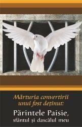 Marturia convertirii unui fost detinut: Parintele Paisie, Sfantul si dascalul meu