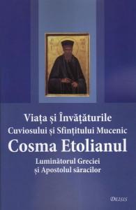 Viata si invataturile Cuviosului si Sfintitului Mucenic Cosma Etolianul Luminatorul Greciei si Apostolul saracilor.