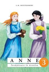 Anne. Invatatoare in Avonlea VOL 3