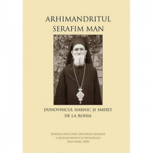 Arhimandritul Serafim Man: Duhovnicul harnic si smerit de la Rohia