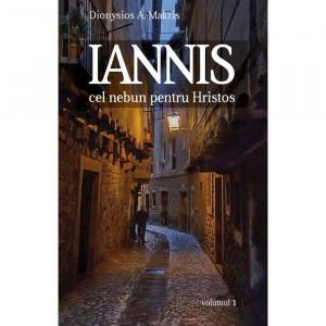 Iannis – cel nebun pentru Hristos. vol. 1