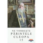 Ne vorbeste Parintele Cleopa - Volumul 15