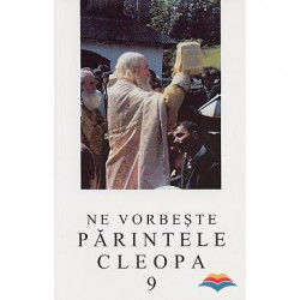 Ne vorbeste Parintele Cleopa - Volumul 9