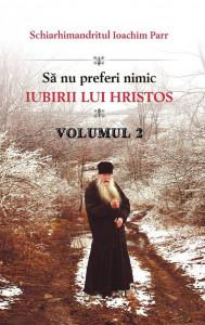 Sa nu preferi nimic iubirii lui Hristos - Vol. 2
