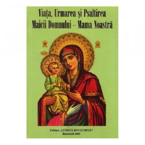 Viata, Urmarea si Psaltirea Maicii Domnului - Mama Noastra (necartonata)