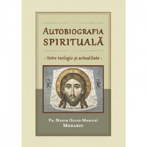 Autobiografia spirituala - intre teologie si actualitate