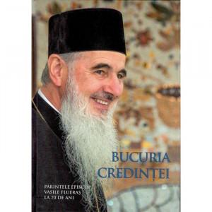 Bucuria credintei. Parintele Episcop Vasile Fluieras la 70 de ani