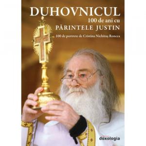 Duhovnicul. 100 de ani cu Parintele Justin