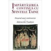 Impartasirea continua cu Sfintele Taine - Dosarul unei controverse