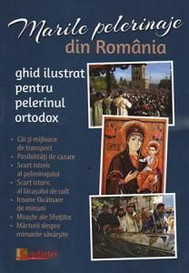 Marile pelerinaje din Romania - Ghid ilustrat pentru pelerinul ortodox