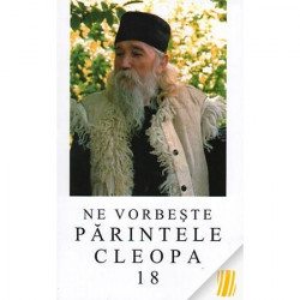 Ne vorbeste Parintele Cleopa - Volumul 18