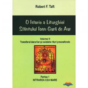 O istorie a Liturghiei Sfantului Ioan Gura de Aur - volumul II, partea I