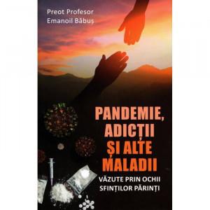 Pandemie, adictii si alte maladii vazute prin ochii Sfintilor Parinti