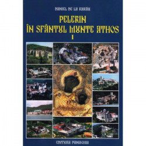 Pelerin in Sfantul Munte Athos. Vol. I. Editia a II-a