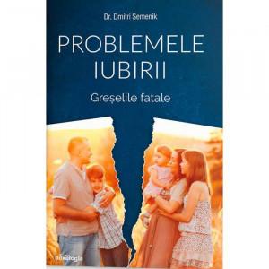 Problemele iubirii - Greșelile fatale. Volumul III