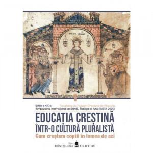Educatia crestina intr-o cultura pluralista. Cum crestem copiii în lumea de azi. Vol. II