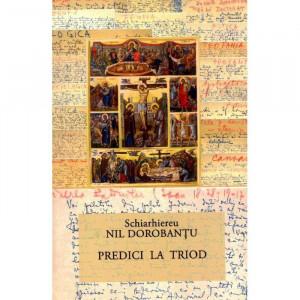 Ier. Nil Dorobantu - Scrieri 35 - Predici la Triod