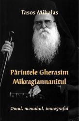 Parintele Gherasim Mikragiannanitul. Omul, monahul, imnograful