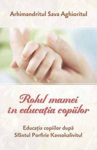 Rolul mamei in educatia copiilor. Educatia dupa Sfantul Porfirie Kavsokalivitul