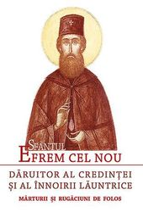 Sfantul Efrem cel Nou, Daruitor al credintei si al innoirii launtrice - Marturii si rugaciuni de folos