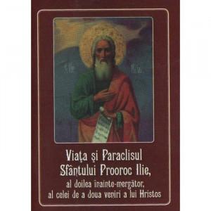 Viata si Paraclisul Sfantului Prooroc Ilie, al doilea inainte-mergator, al celei de a doua veniri a lui Hristos