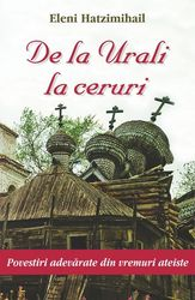De la Urali la ceruri. Povestiri adevarate din vremuri ateiste