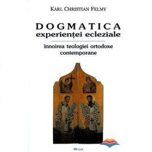 Dogmatica experienţei ecleziale. Înnoirea teologiei ortodoxe contemporane