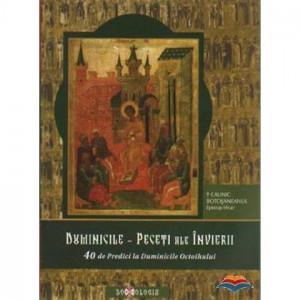 Duminicile - Peceti ale Invierii. 40 de Predici la Duminicle Octoihului