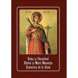 Viata si Paraclisul Sfintei Marii Mucenite Ecaterina de la Sinai