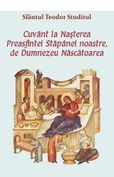 Cuvant la Nasterea Preasfintei Stapanei noastre, de Dumnezeu Nascatoarea