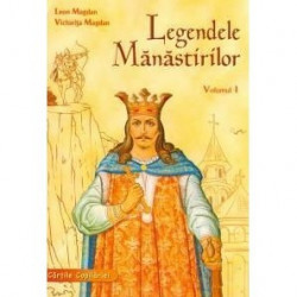 Legendele manastirilor - Volumul 1