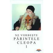 Ne vorbeste Parintele Cleopa - Volumul 1