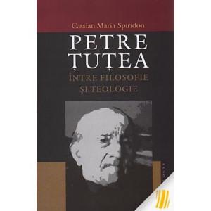 Petre Tutea. Intre filosofie si teologie