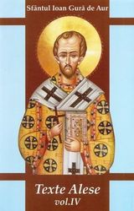 Sfantul Ioan Gura de Aur - Texte alese - Vol. 4