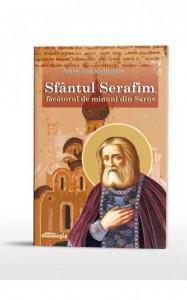 Sfantul Serafim, facatorul de minuni din Sarov