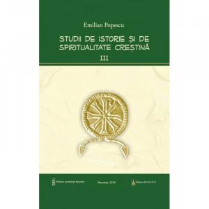 Studii de istorie si spiritualitate crestina – Vol. 3