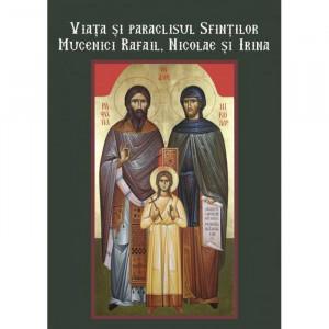 Viata si paraclisul sfintilor mucenici Rafail, Nicolae si Irina