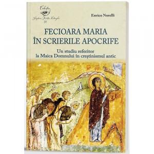 FECIOARA MARIA IN SCRIERILE APOCRIFE. UN STUDIU REFERITOR LA MAICA DOMNULUI ÎN CREȘTINISMUL ANTIC