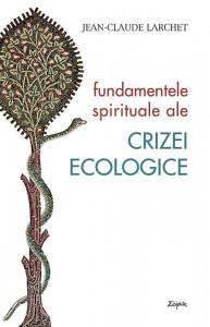 Fundamentele spirituale ale crizei ecologice
