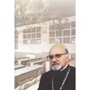 Marturisire si daruire celui intre Dascali, Parintelui nostru profesor univ. dr. Ioan Ica sr.