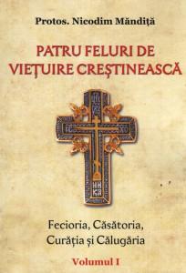 Patru feluri de vietuire crestineasca. Fecioria, Casatoria, Curatia si Calugaria. Vol. I