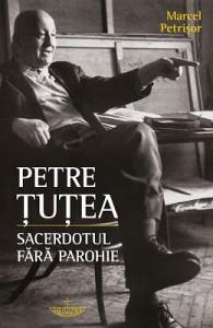 Petre Tutea. Sacerdotul fara parohie