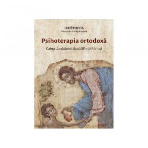 Psihoterapia ortodoxă. Calea tămăduirii după Sfinții Părinți
